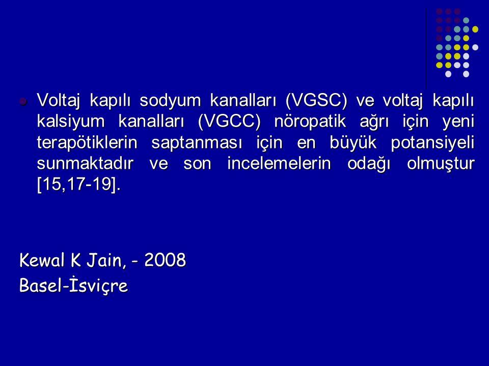 Voltaj kapılı sodyum kanalları (VGSC) ve voltaj kapılı kalsiyum kanalları (VGCC) nöropatik ağrı için yeni terapötiklerin saptanması için en büyük potansiyeli sunmaktadır ve son incelemelerin odağı olmuştur [15,17-19].